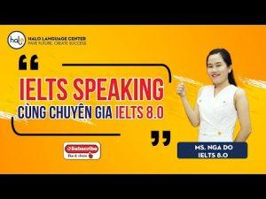 IELTS SPEAKING CÙNG CHUYÊN GIA IELTS 8.0_Ms. NGA DO