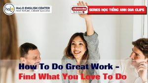 How To Do Great Work - Find What You Love To Do