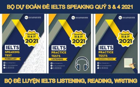 Bộ dự đoán đề thi IELTS Speaking vad đề luyện IELTS Quý 3 và quý 4 năm 2021