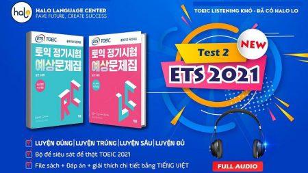 Giải Đề ETS 2021 TEST 2 Song Ngữ - Đáp Án + Giải Thích Chi Tiết